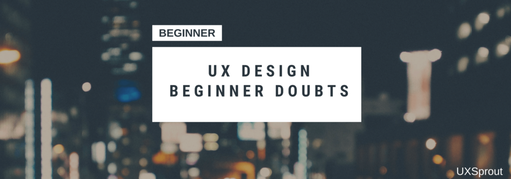 UX Design beginner doubts