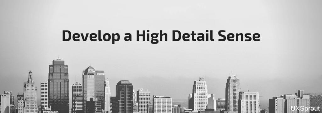 Develop a high detail sense - UX Sprout