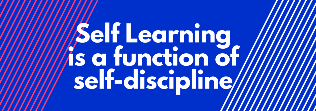 Self Learning is a function of self-discipline